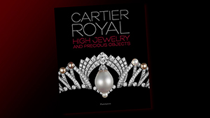 Cartier Royal High Jewelry and Precious Objects Book Cover