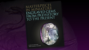 Masterpieces in Miniature: Engraved Gems from Prehistory to the Present